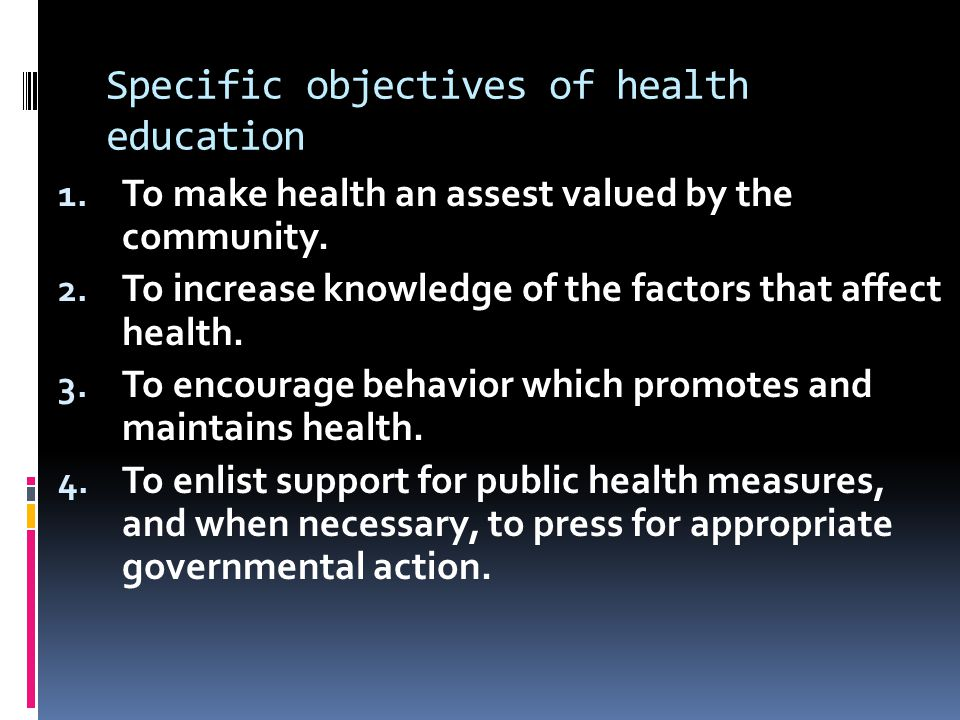 Specific objectives of health education 1. To make health an assest valued by the community.