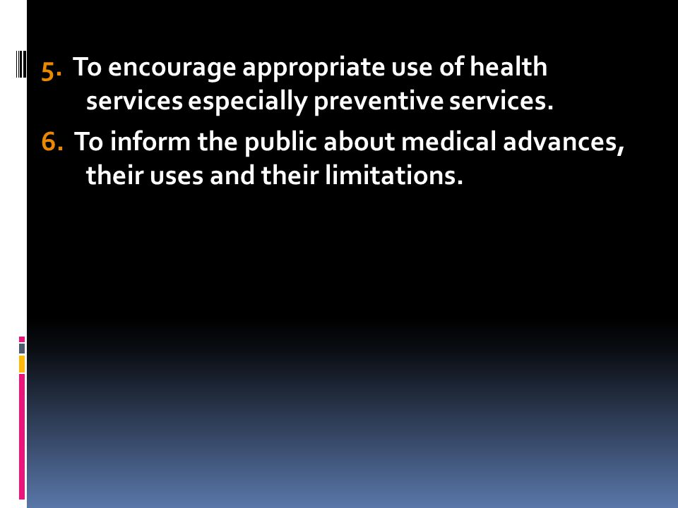 5. To encourage appropriate use of health services especially preventive services.