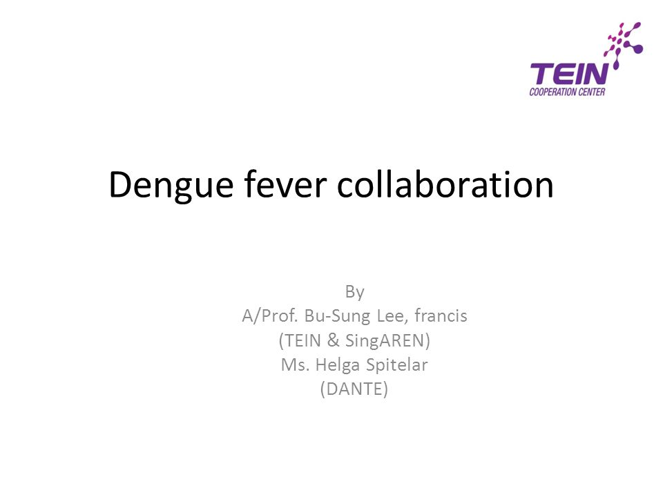 Dengue fever collaboration By A/Prof. Bu-Sung Lee, francis (TEIN & SingAREN) Ms.