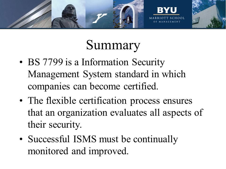 Summary BS 7799 is a Information Security Management System standard in which companies can become certified.