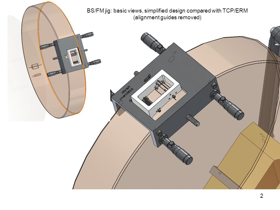 2 BS/FM jig: basic views, simplified design compared with TCP/ERM (alignment guides removed)
