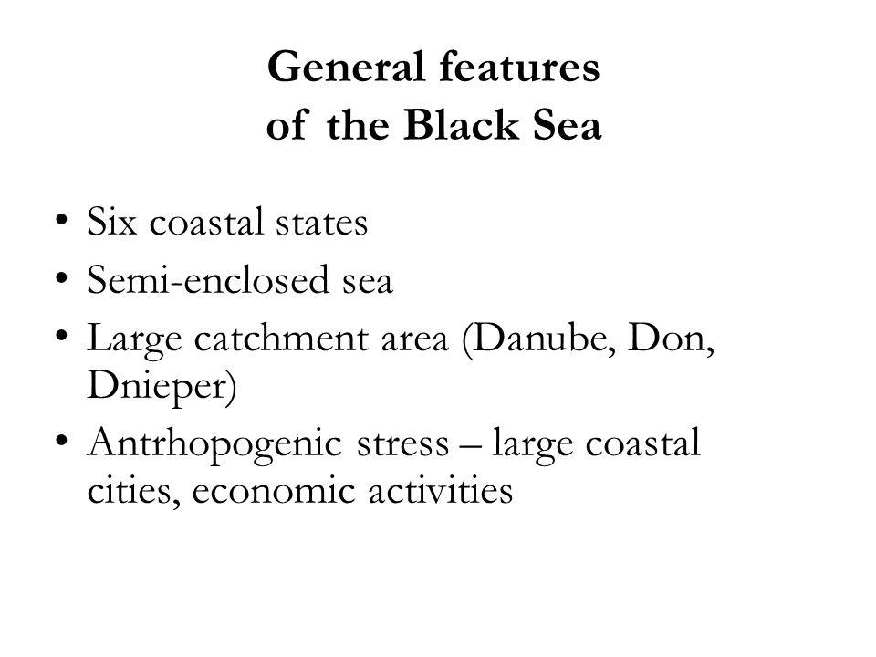 General features of the Black Sea Six coastal states Semi-enclosed sea Large catchment area (Danube, Don, Dnieper) Antrhopogenic stress – large coasta