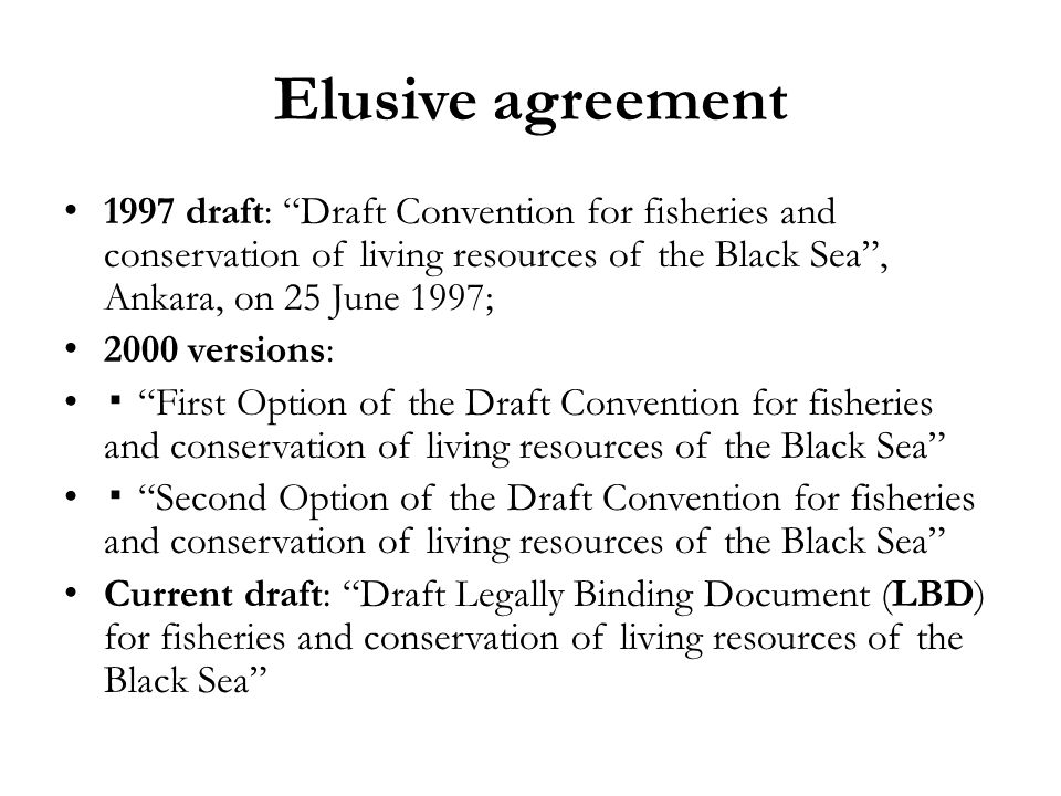 """Elusive agreement 1997 draft: """"Draft Convention for fisheries and conservation of living resources of the Black Sea"""", Ankara, on 25 June 1997; 2000 ve"""