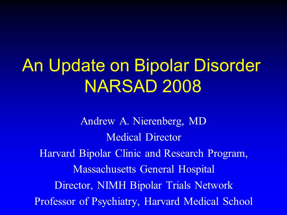 An Update on Bipolar Disorder NARSAD 2008 Andrew A.