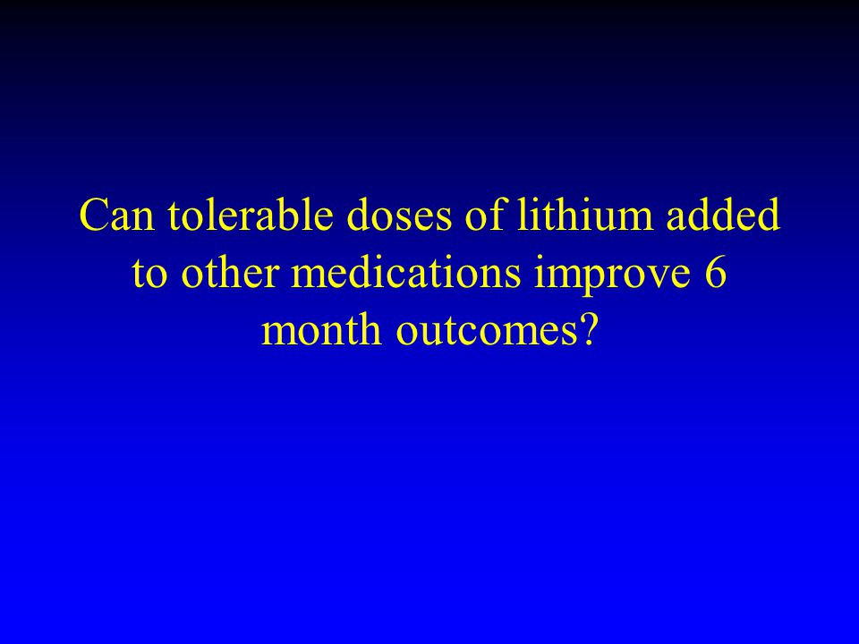 Can tolerable doses of lithium added to other medications improve 6 month outcomes
