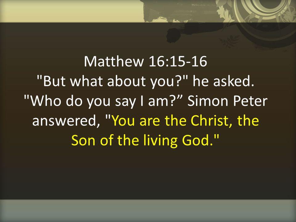 Matthew 16:15-16