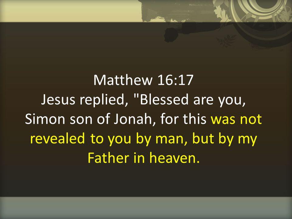 Matthew 16:17 Jesus replied,