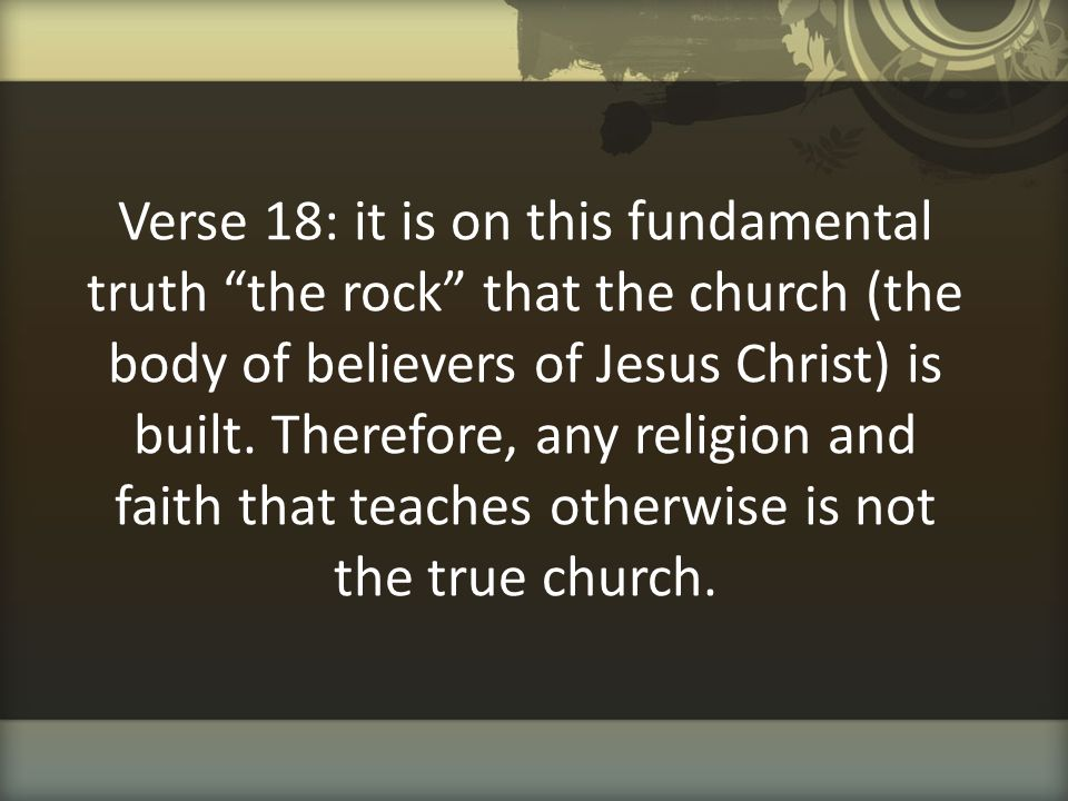 """Verse 18: it is on this fundamental truth """"the rock"""" that the church (the body of believers of Jesus Christ) is built. Therefore, any religion and fai"""