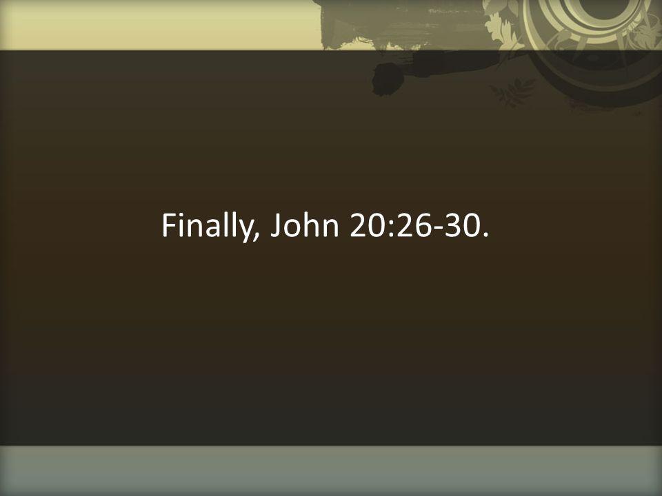Finally, John 20:26-30.