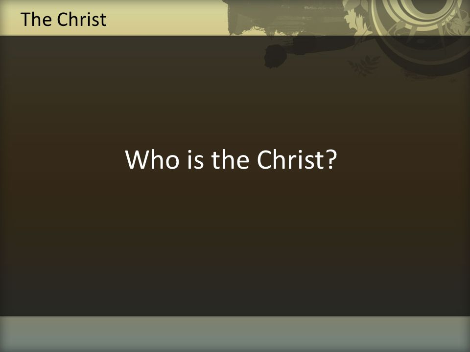 Who is the Christ? The Christ