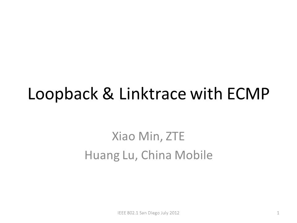 Loopback & Linktrace with ECMP Xiao Min, ZTE Huang Lu, China Mobile 1IEEE 802.1 San Diego July 2012