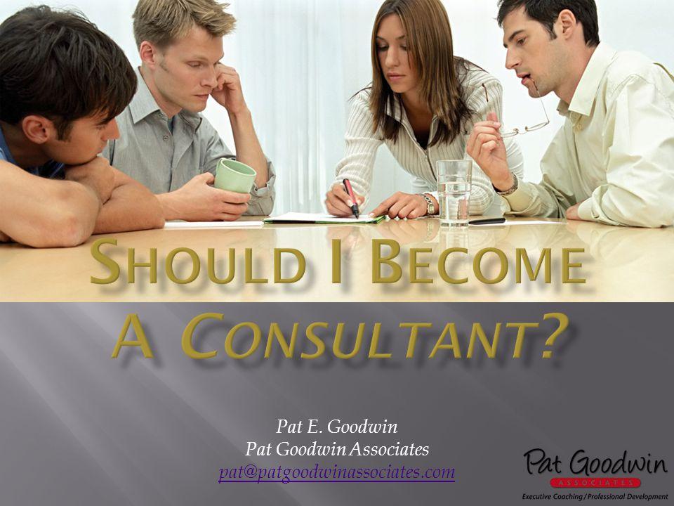 Pat E. Goodwin Pat Goodwin Associates pat@patgoodwinassociates.com