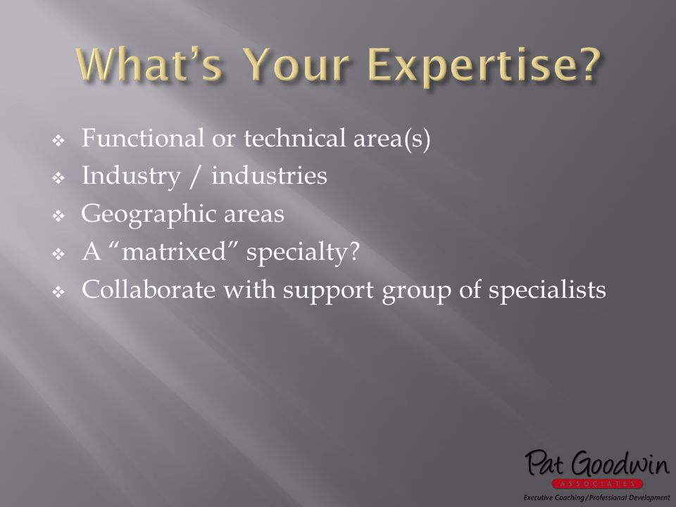  Functional or technical area(s)  Industry / industries  Geographic areas  A matrixed specialty.