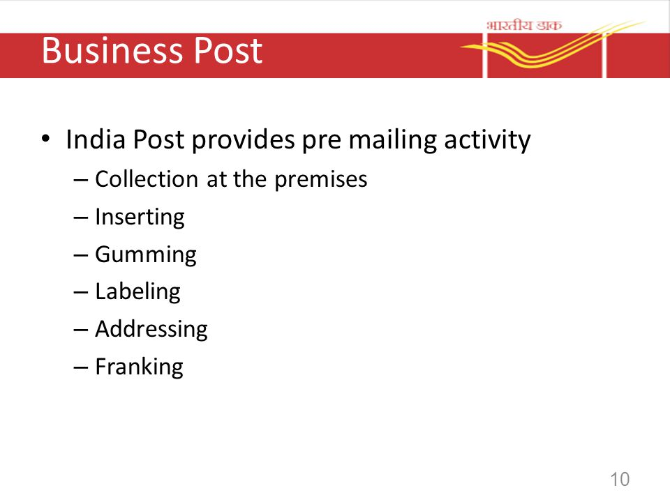 10 Business Post India Post provides pre mailing activity – Collection at the premises – Inserting – Gumming – Labeling – Addressing – Franking