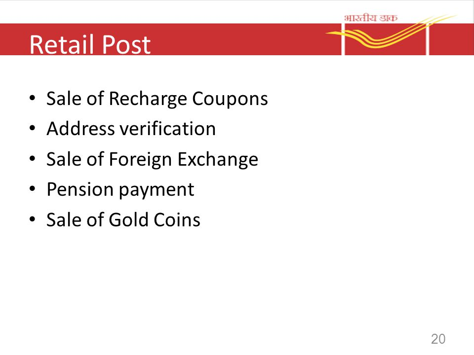 20 Retail Post Sale of Recharge Coupons Address verification Sale of Foreign Exchange Pension payment Sale of Gold Coins
