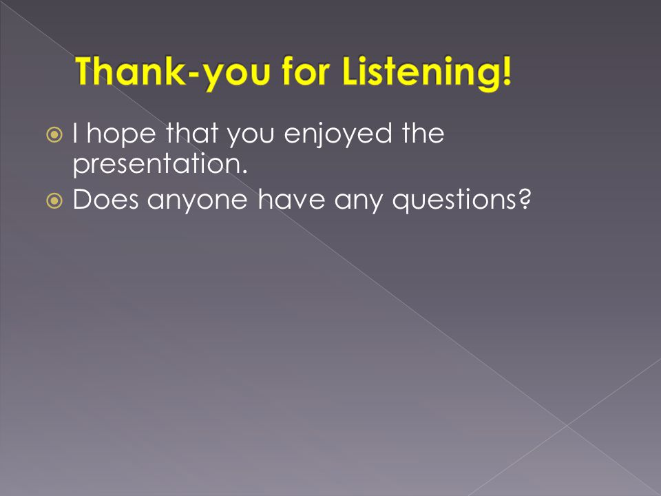  I hope that you enjoyed the presentation.  Does anyone have any questions