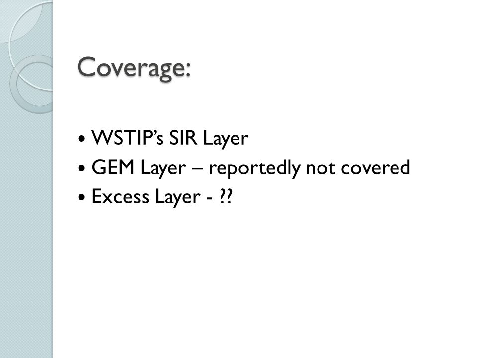 Initiative: (Reduce Exposure to Pool) Exclude coverage in SIR (leave all members bare) Continue coverage in SIR Seek additional coverage in GEM & other excess layers Improve loss avoidance  Establish a pooled resource for monitoring investment performance, fees, competitive analysis and procurement of record keeper services, etc.