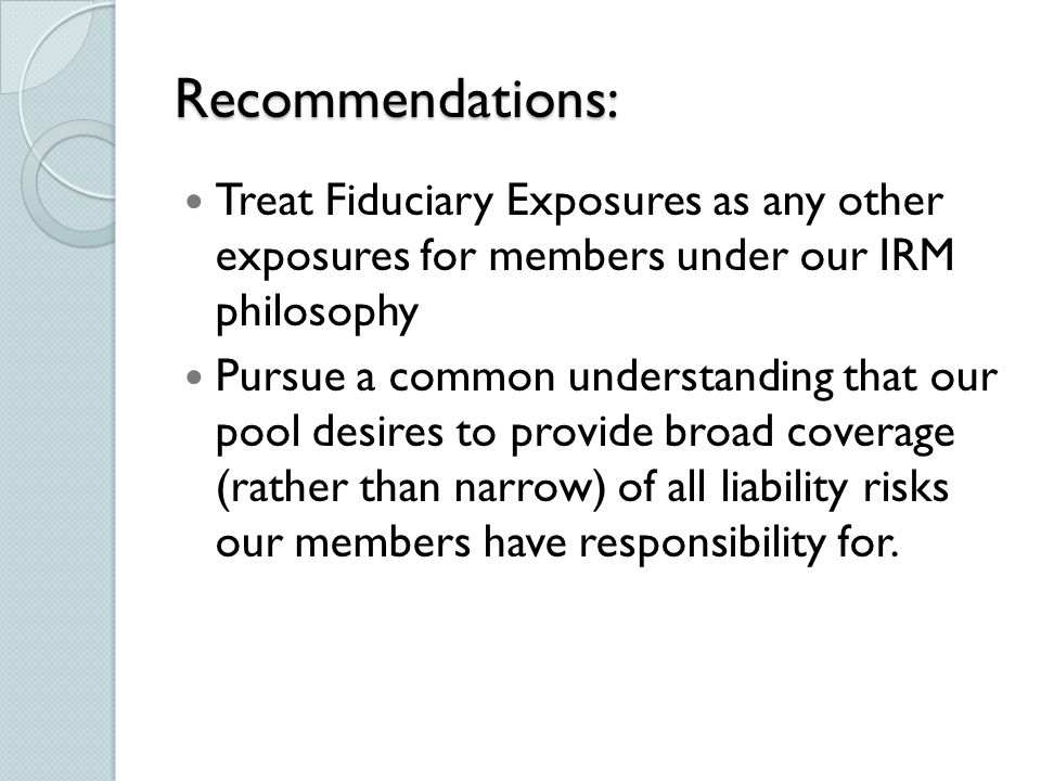 Recommendations (continued): Improve our loss avoidance assets and tools for Fiduciary Exposures thru an efficient & effective process.