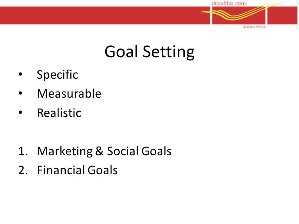 Goal Setting Specific Measurable Realistic 1.Marketing & Social Goals 2.Financial Goals