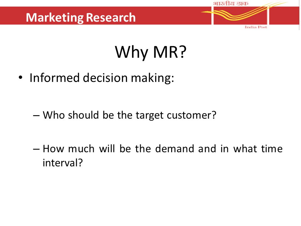 Why MR. Informed decision making: – Who should be the target customer.
