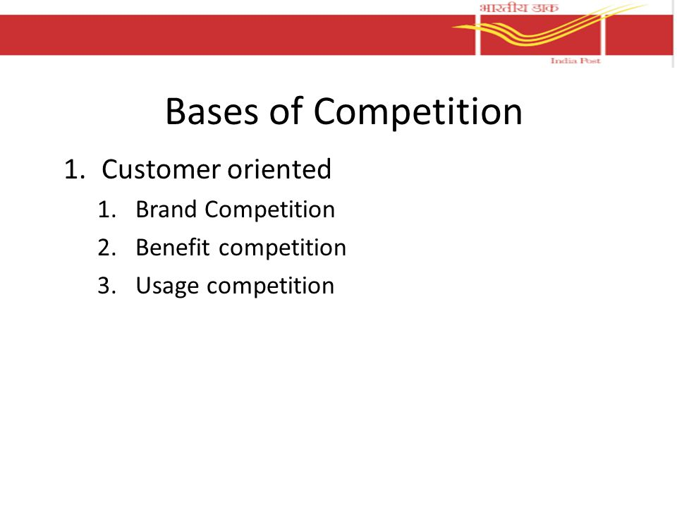 Bases of Competition 1.Customer oriented 1.Brand Competition 2.Benefit competition 3.Usage competition