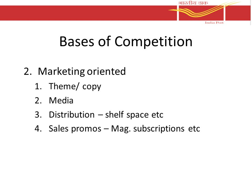 Bases of Competition 2.Marketing oriented 1.Theme/ copy 2.Media 3.Distribution – shelf space etc 4.Sales promos – Mag.