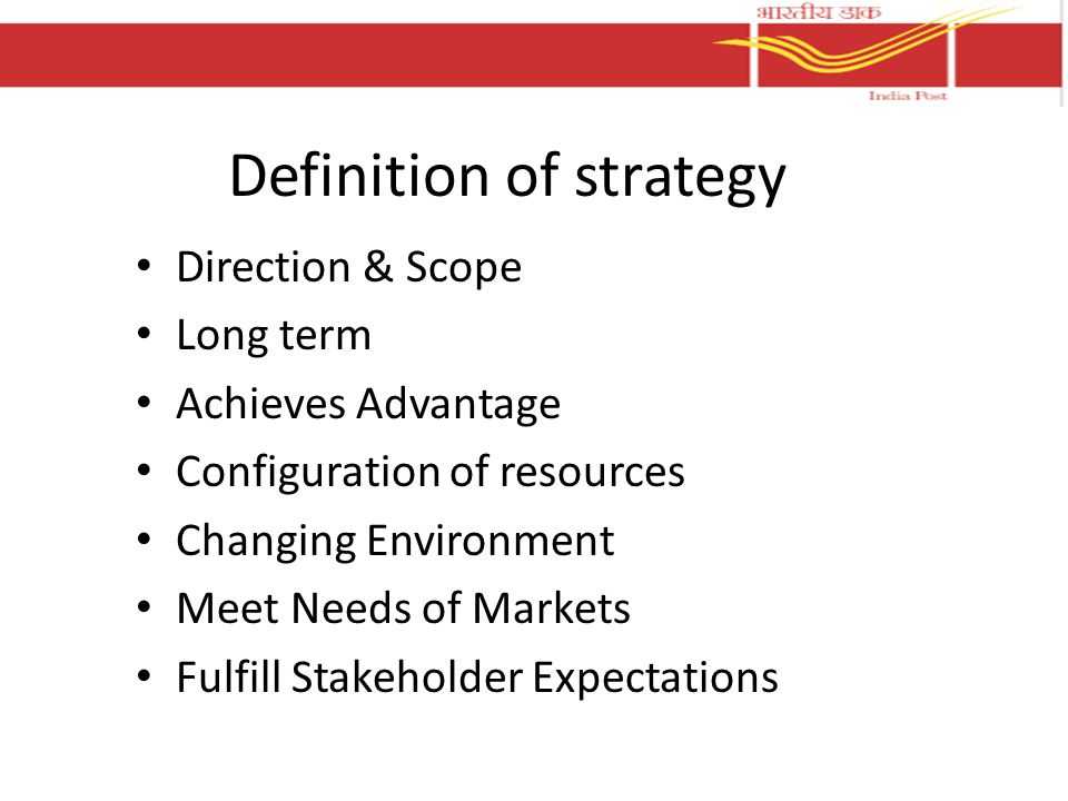 Definition of strategy Direction & Scope Long term Achieves Advantage Configuration of resources Changing Environment Meet Needs of Markets Fulfill Stakeholder Expectations