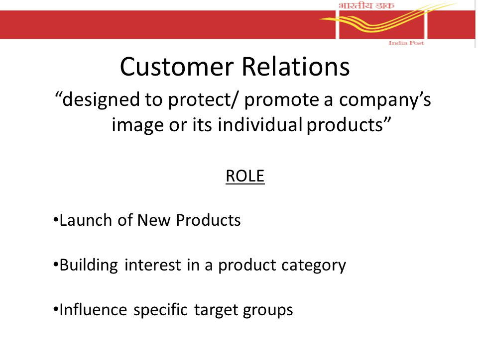 Customer Relations designed to protect/ promote a company's image or its individual products ROLE Launch of New Products Building interest in a product category Influence specific target groups