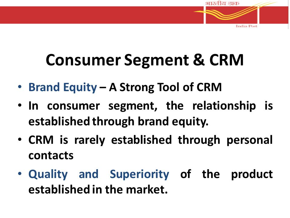Consumer Segment & CRM Brand Equity – A Strong Tool of CRM In consumer segment, the relationship is established through brand equity.