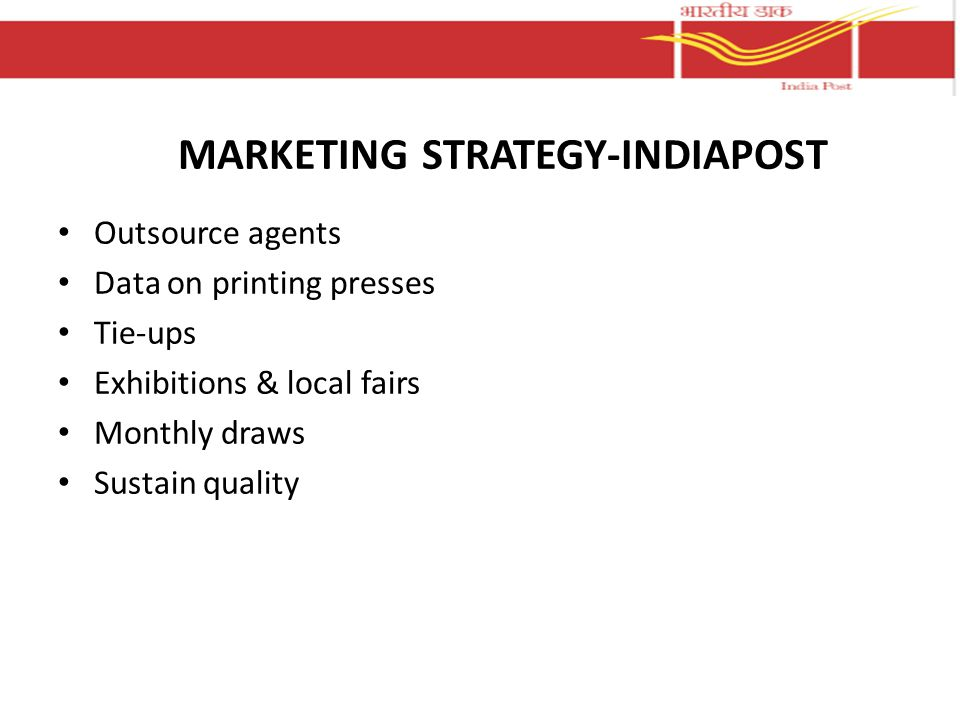 MARKETING STRATEGY-INDIAPOST Outsource agents Data on printing presses Tie-ups Exhibitions & local fairs Monthly draws Sustain quality