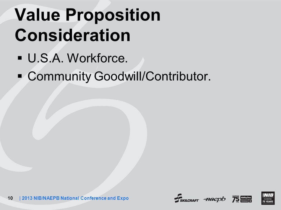 10| 2013 NIB/NAEPB National Conference and Expo Value Proposition Consideration  U.S.A.