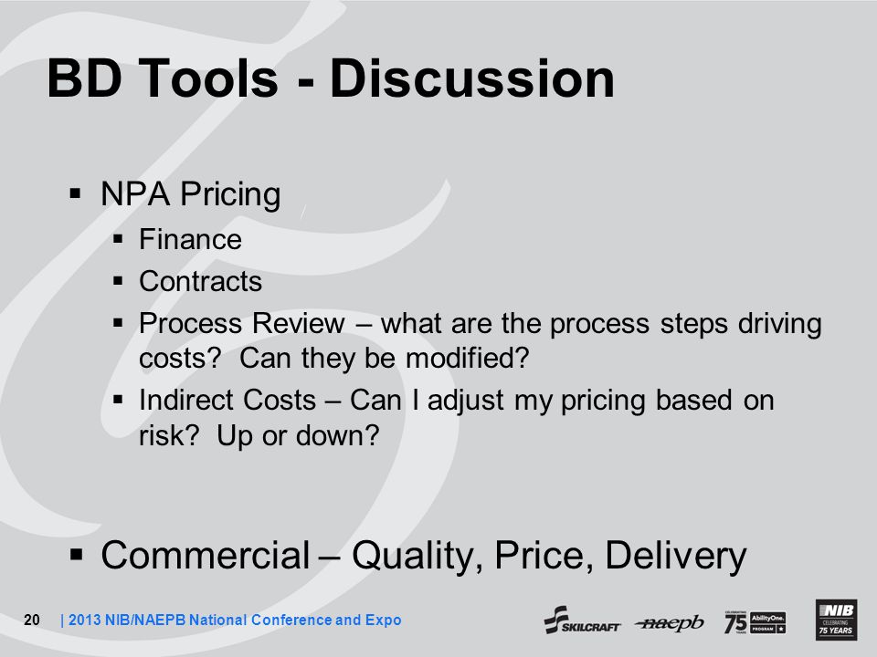 20| 2013 NIB/NAEPB National Conference and Expo BD Tools - Discussion  NPA Pricing  Finance  Contracts  Process Review – what are the process steps driving costs.