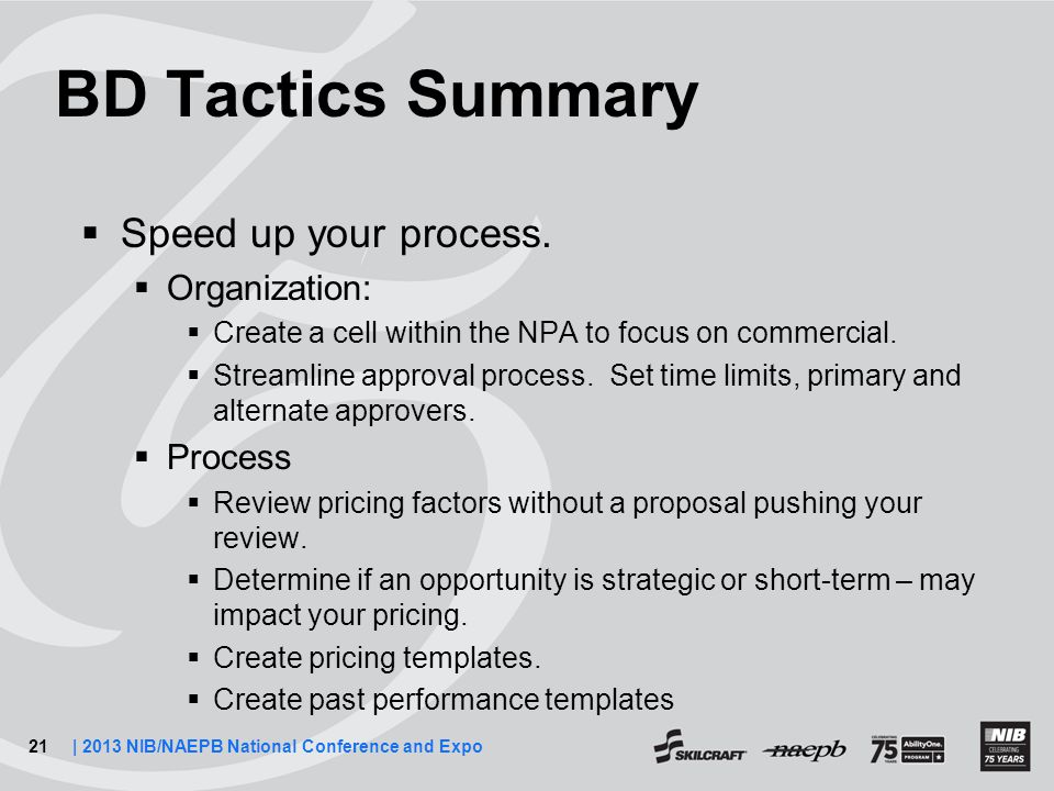 21| 2013 NIB/NAEPB National Conference and Expo BD Tactics Summary  Speed up your process.