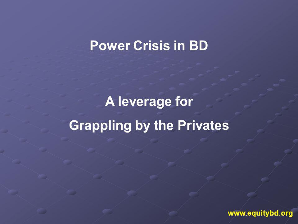 www.equitybd.org Power Crisis in BD A leverage for Grappling by the Privates