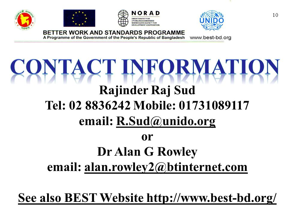 10 Rajinder Raj Sud Tel: 02 8836242 Mobile: 01731089117 email: R.Sud@unido.org or Dr Alan G Rowley email: alan.rowley2@btinternet.com See also BEST Website http://www.best-bd.org/