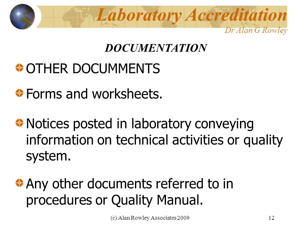 (c) Alan Rowley Associates 200912 Laboratory Accreditation Dr Alan G Rowley OTHER DOCUMMENTS DOCUMENTATION Forms and worksheets.