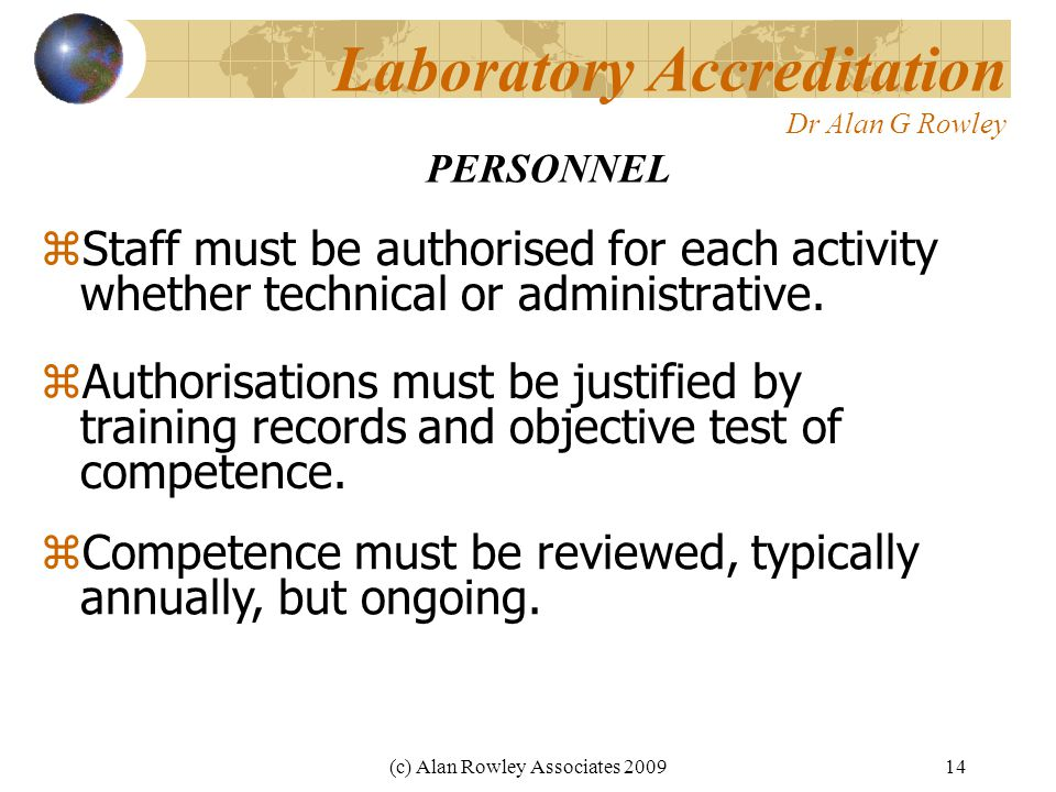(c) Alan Rowley Associates 200914 Laboratory Accreditation Dr Alan G Rowley  Staff must be authorised for each activity whether technical or administrative.