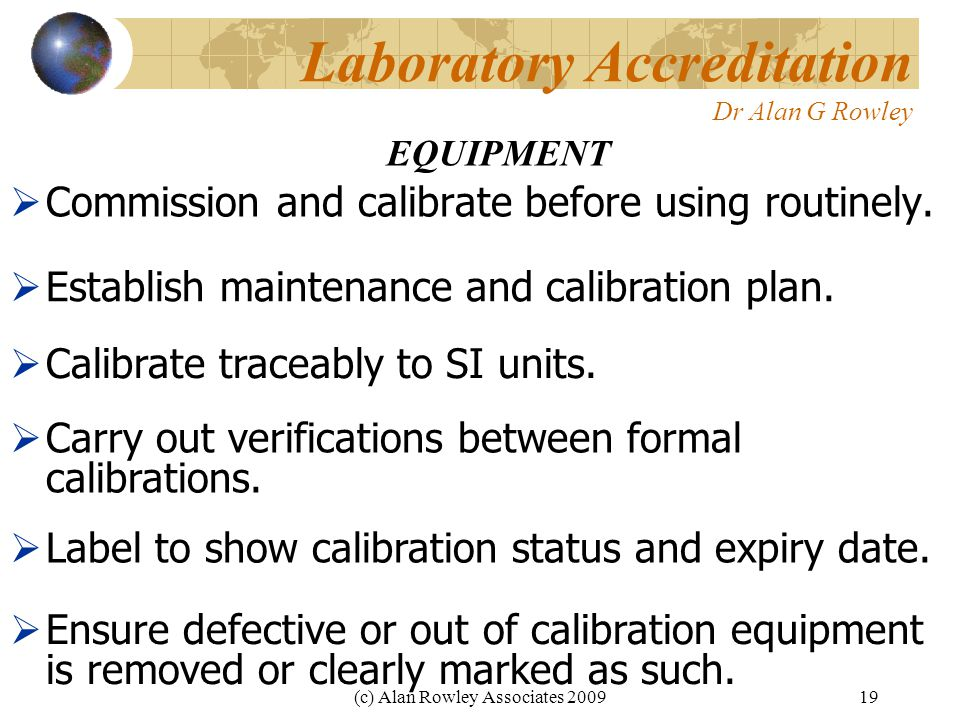 (c) Alan Rowley Associates 200919 Laboratory Accreditation Dr Alan G Rowley  Commission and calibrate before using routinely.