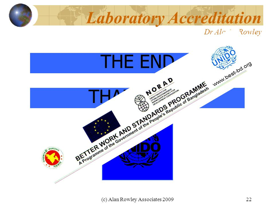 (c) Alan Rowley Associates 200922 Laboratory Accreditation Dr Alan G Rowley THE END THANK YOU