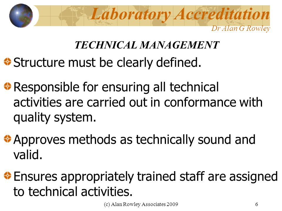 (c) Alan Rowley Associates 20096 Laboratory Accreditation Dr Alan G Rowley TECHNICAL MANAGEMENT Structure must be clearly defined.