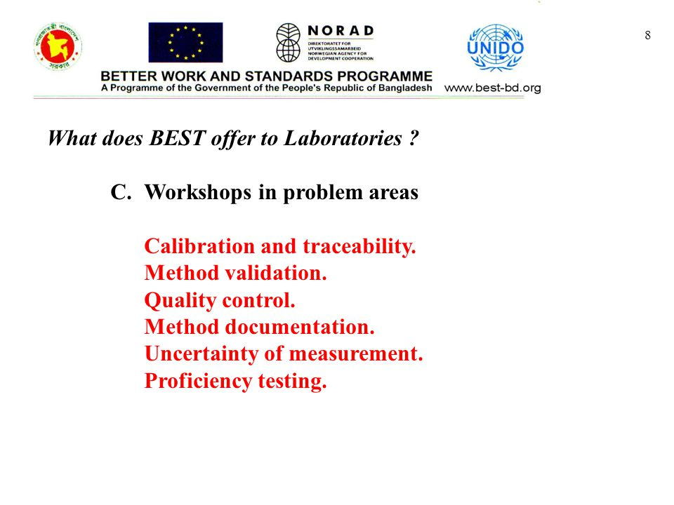 8 What does BEST offer to Laboratories . C.Workshops in problem areas Calibration and traceability.