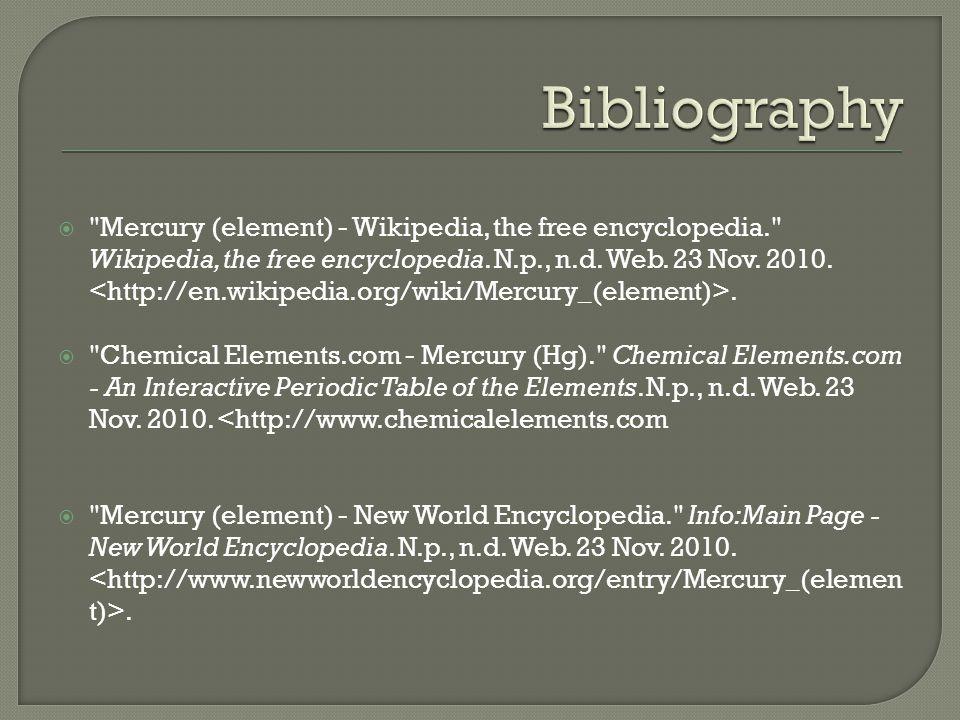  Mercury (element) - Wikipedia, the free encyclopedia. Wikipedia, the free encyclopedia.