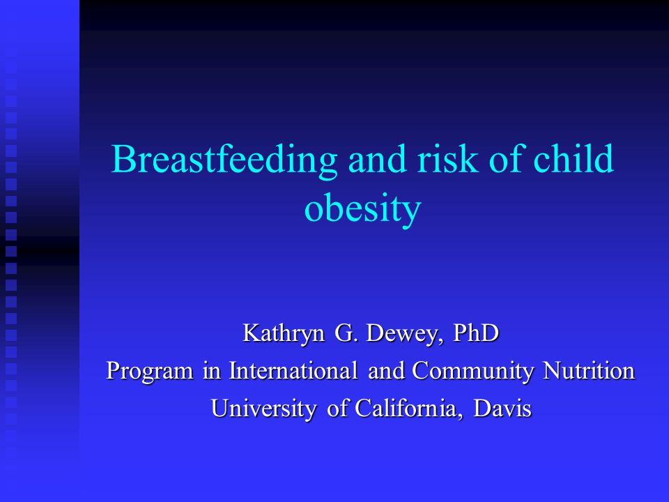 Breastfeeding and risk of child obesity Kathryn G.