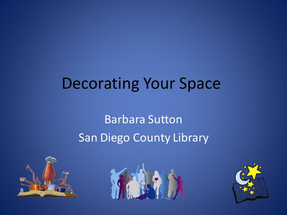 Decorating Your Space Barbara Sutton San Diego County Library