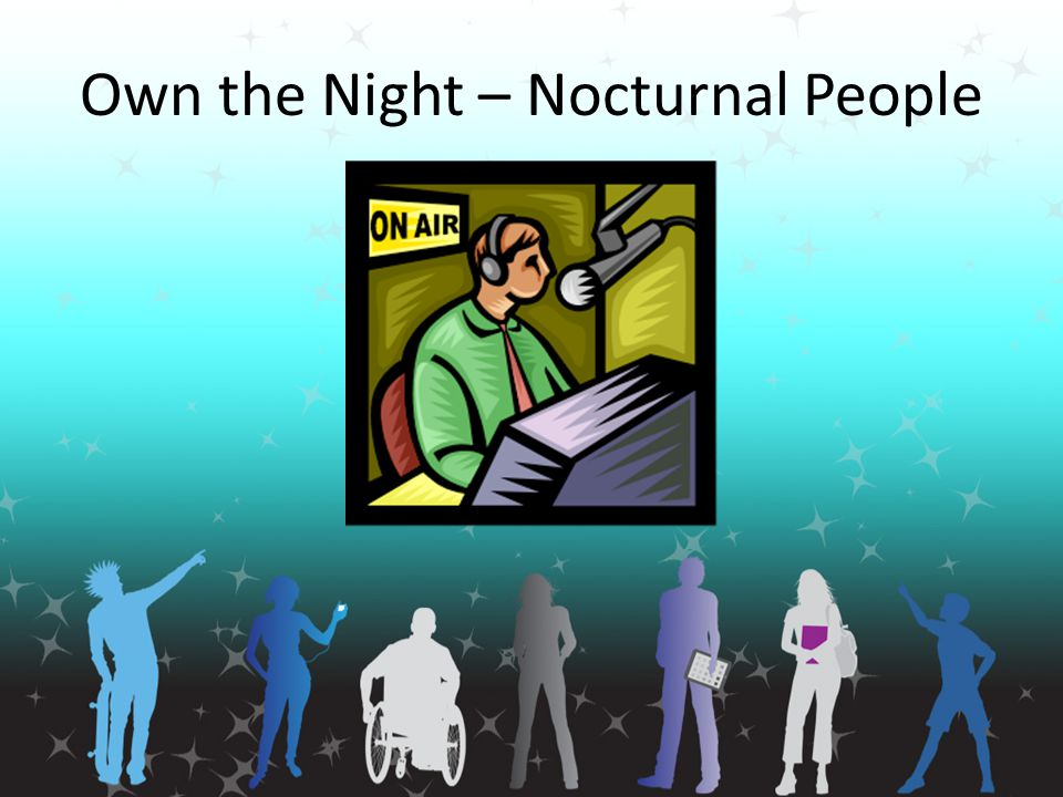 Own the Night – Nocturnal People