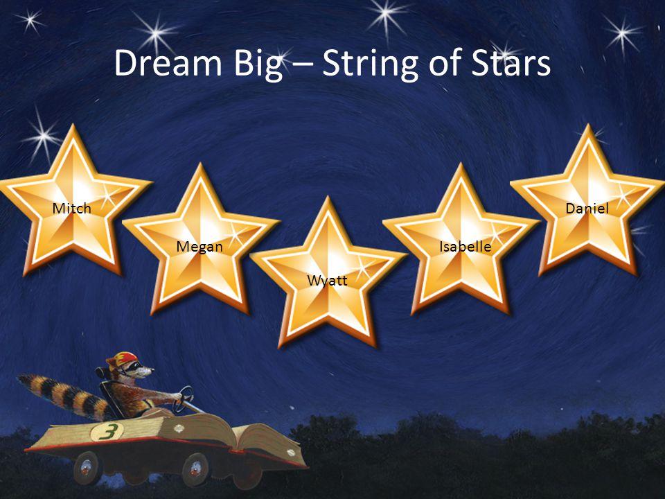 Dream Big – String of Stars Mitch Megan Wyatt Isabelle Daniel