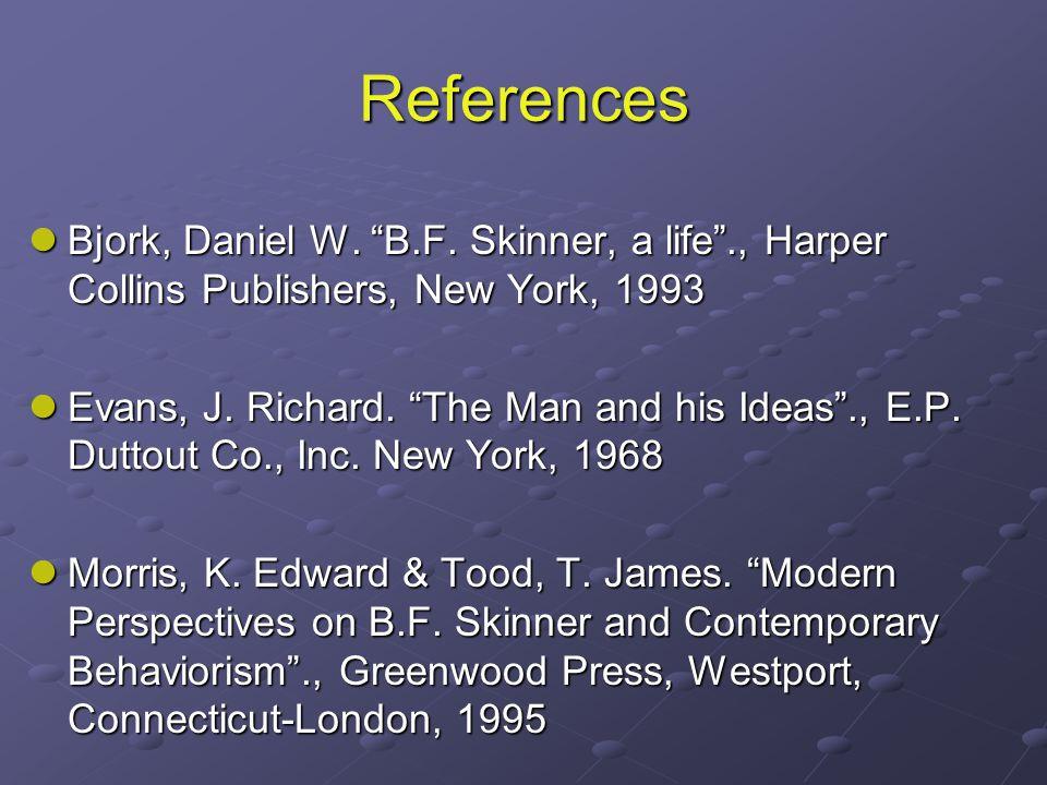 """References Bjork, Daniel W. """"B.F. Skinner, a life""""., Harper Collins Publishers, New York, 1993 Bjork, Daniel W. """"B.F. Skinner, a life""""., Harper Collin"""