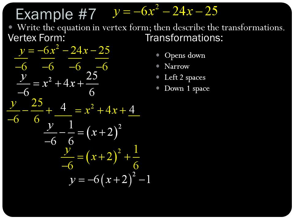 Example #7 Write the equation in vertex form; then describe the transformations. Vertex Form:Transformations: Opens down Narrow Left 2 spaces Down 1 s