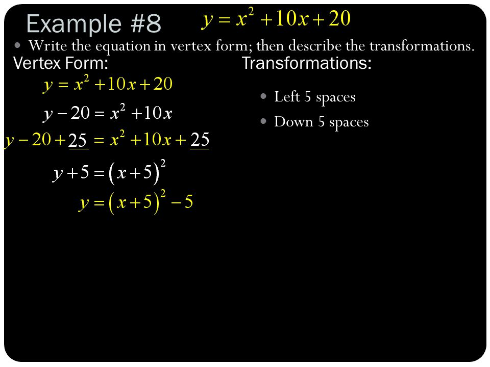 Example #9 Write the equation in vertex form; then describe the transformations.
