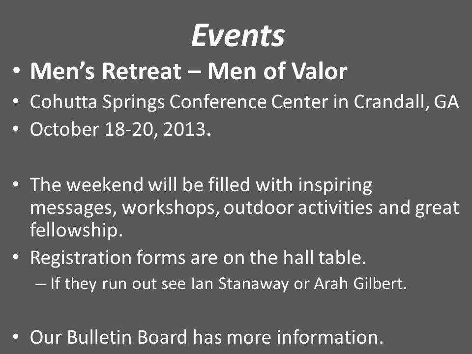 Events Men's Retreat – Men of Valor Cohutta Springs Conference Center in Crandall, GA October 18-20, 2013.